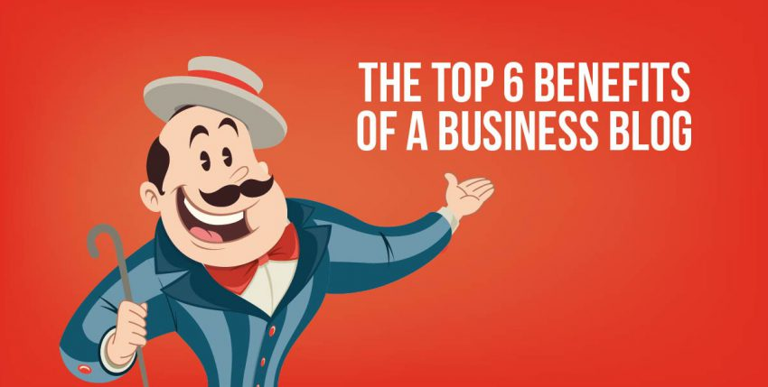 The Top 6 Benefits of a Business Blog