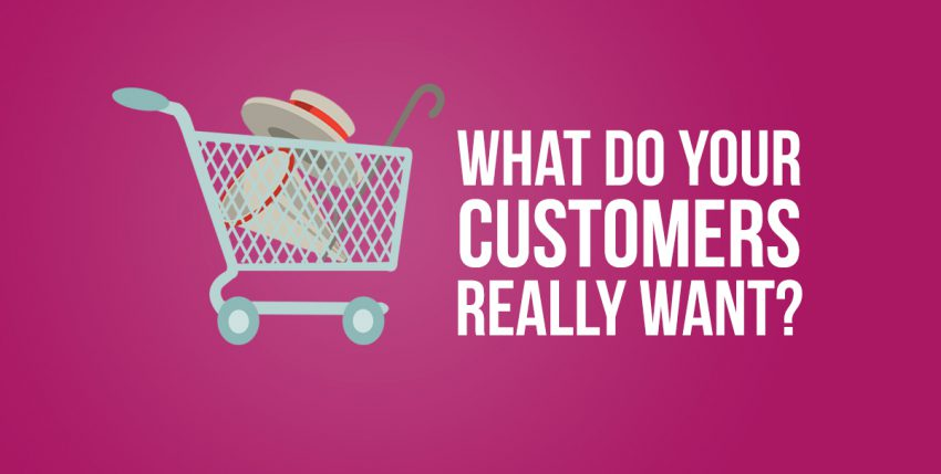 How to Give Your Customers What They Really Want