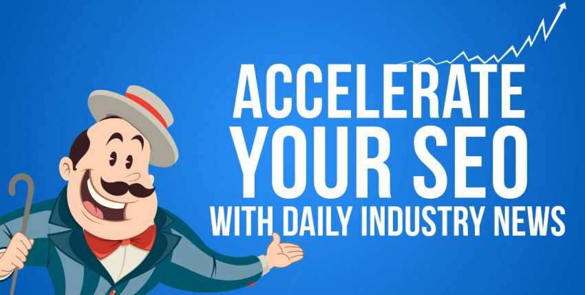 Accelerate your SEO with Daily Industry News
