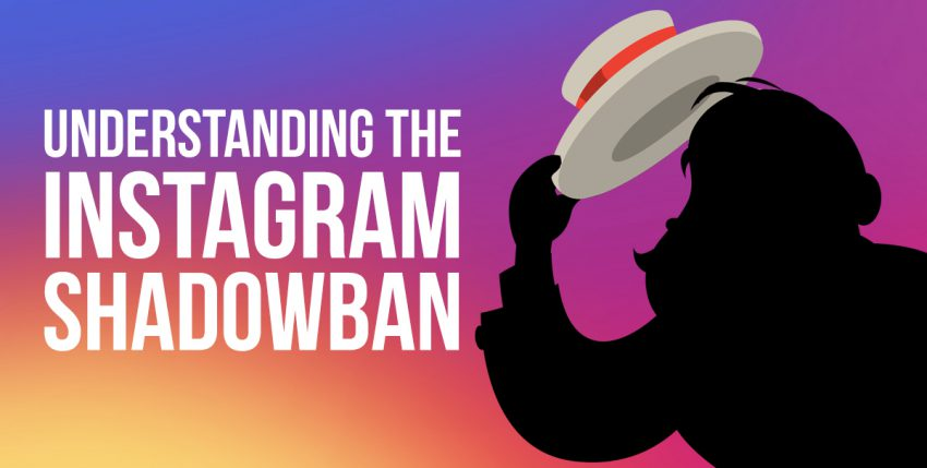 The Instagram Shadowban: What is it & What to do about it