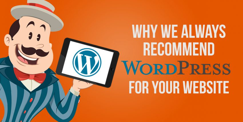 Why We Always Recommend WordPress For Your Website