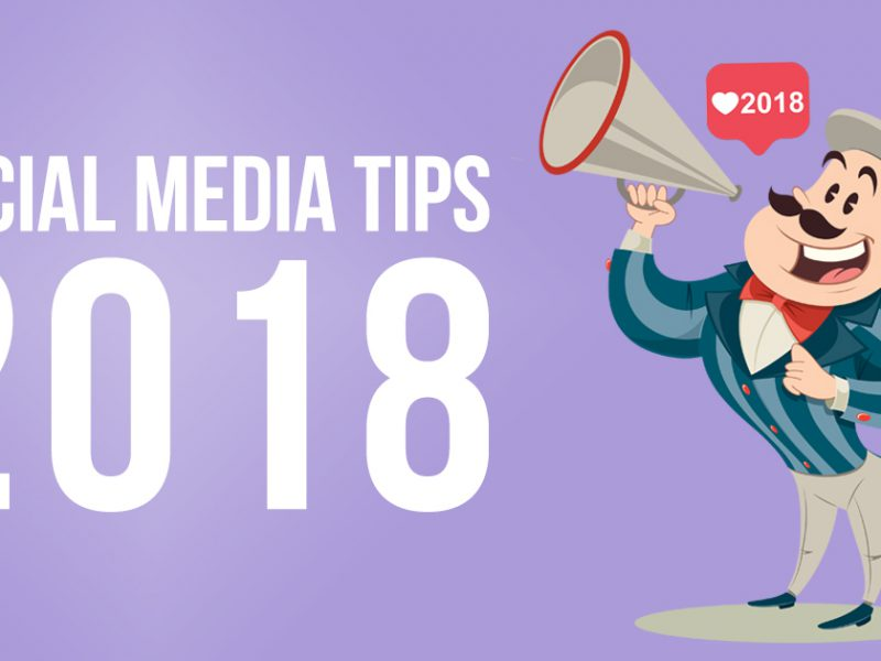 Our Best Tips for Social Media in 2018