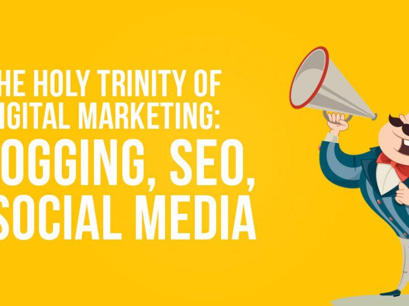 The Holy Trinity of Digital Marketing: Blogging, SEO, & Social Media