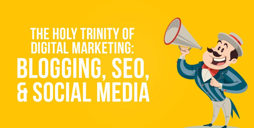 The Holy Trinity of Digital Marketing: Blogging, SEO, & Social Media