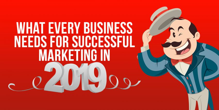 What Every Business Needs for Successful Marketing in 2019