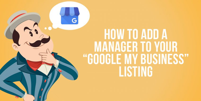 """How to Add a Manager to your """"Google My Business"""" Listing"""